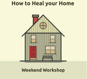 How to Heal your Home workshop
